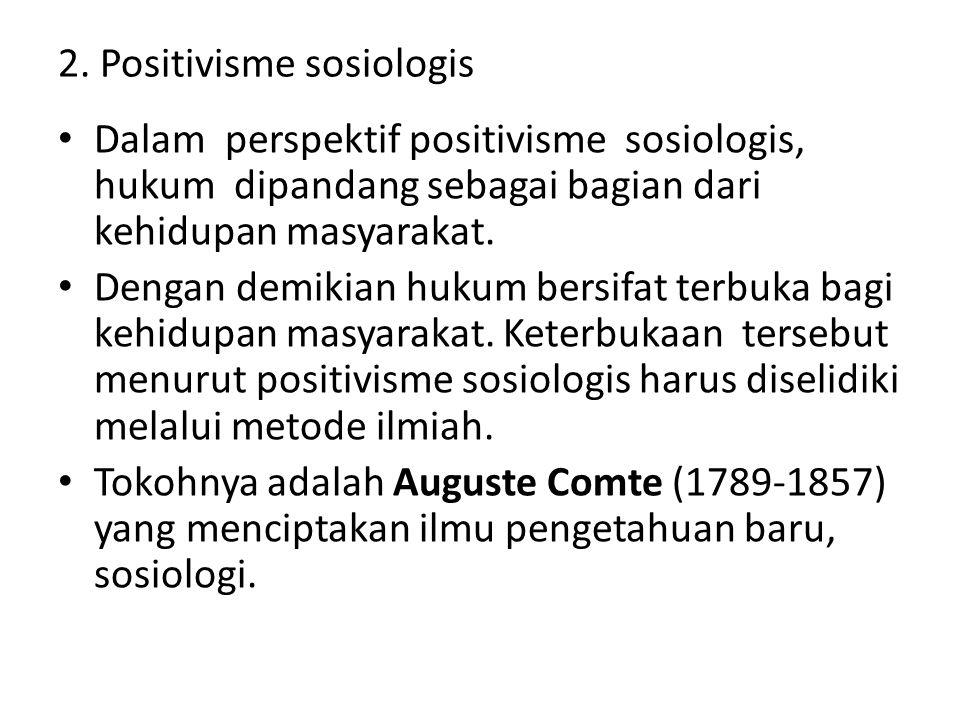 2. Positivisme sosiologis Dalam perspektif positivisme sosiologis, hukum dipandang sebagai bagian dari kehidupan masyarakat. Dengan demikian hukum ber