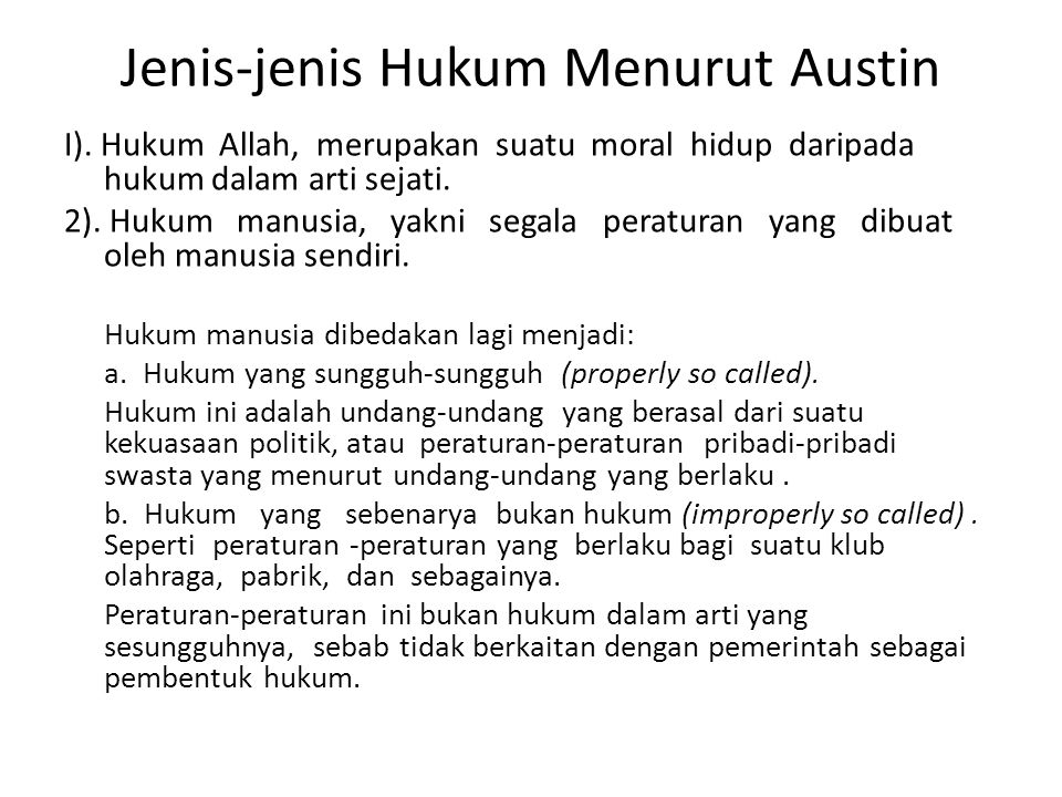 Jenis-jenis Hukum Menurut Austin I). Hukum Allah, merupakan suatu moral hidup daripada hukum dalam arti sejati. 2). Hukum manusia, yakni segala peratu