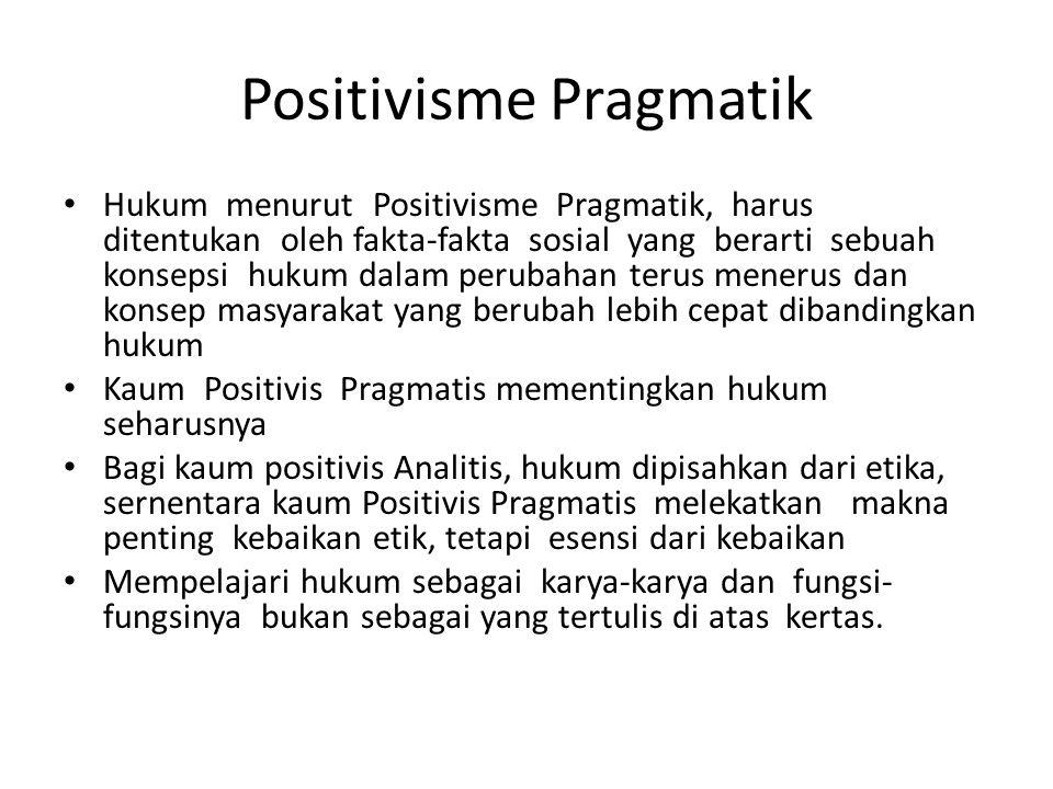 Positivisme Pragmatik Hukum menurut Positivisme Pragmatik, harus ditentukan oleh fakta-fakta sosial yang berarti sebuah konsepsi hukum dalam perubahan