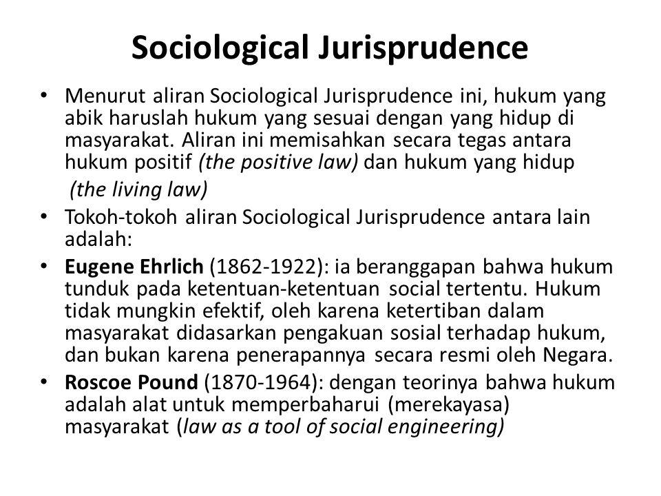 Sociological Jurisprudence Menurut aliran Sociological Jurisprudence ini, hukum yang abik haruslah hukum yang sesuai dengan yang hidup di masyarakat.