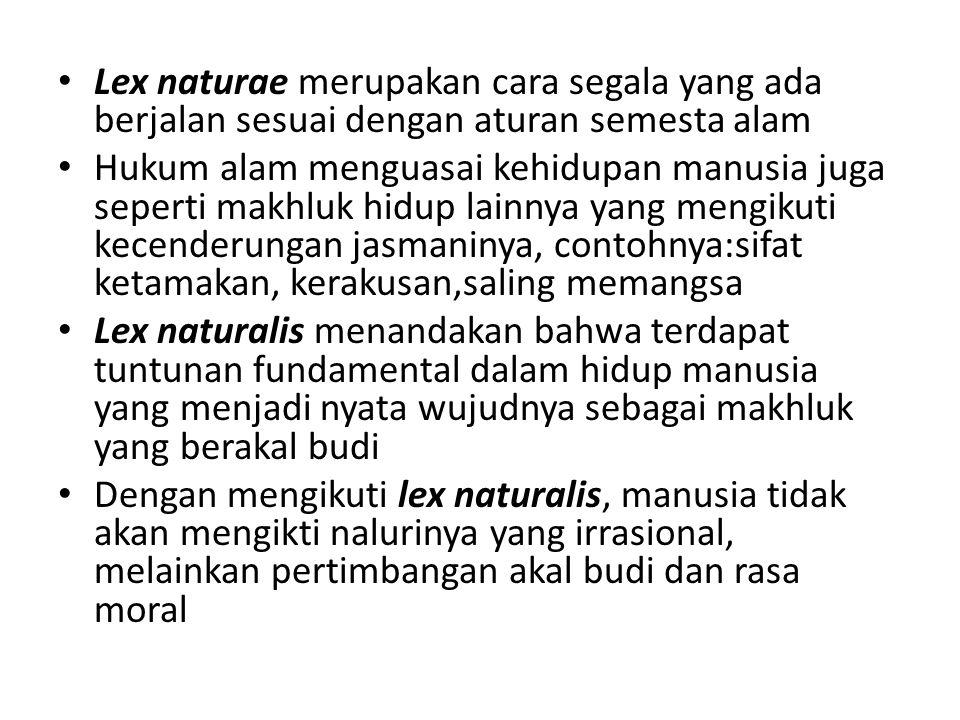 Lex naturae merupakan cara segala yang ada berjalan sesuai dengan aturan semesta alam Hukum alam menguasai kehidupan manusia juga seperti makhluk hidu