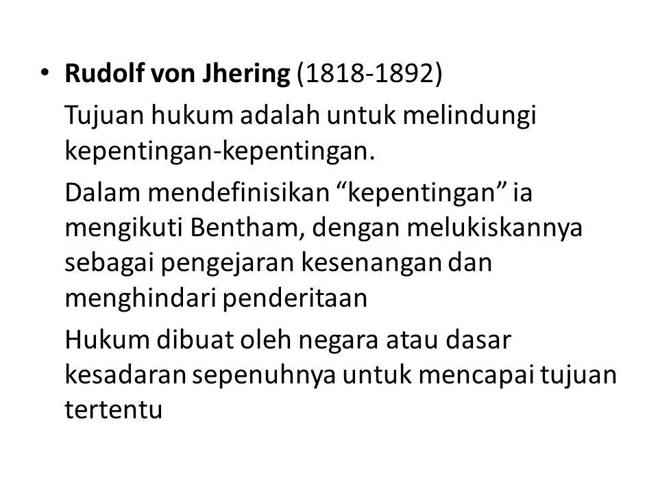 """Rudolf von Jhering (1818-1892) Tujuan hukum adalah untuk melindungi kepentingan-kepentingan. Dalam mendefinisikan """"kepentingan"""" ia mengikuti Bentham,"""