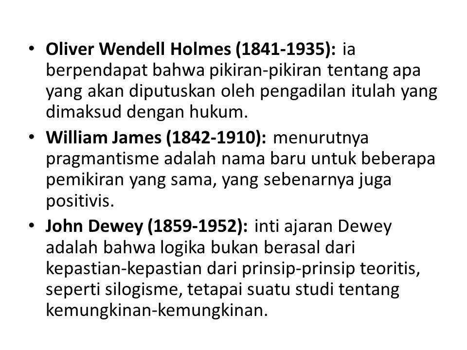 Oliver Wendell Holmes (1841-1935): ia berpendapat bahwa pikiran-pikiran tentang apa yang akan diputuskan oleh pengadilan itulah yang dimaksud dengan h