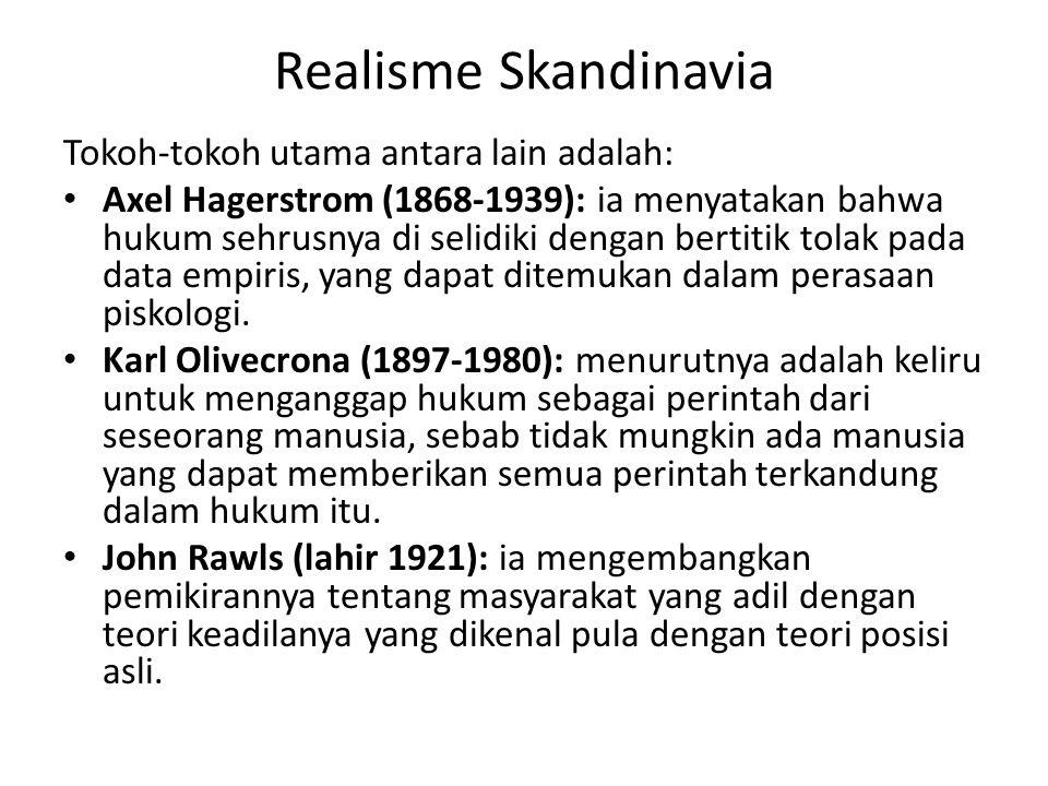 Realisme Skandinavia Tokoh-tokoh utama antara lain adalah: Axel Hagerstrom (1868-1939): ia menyatakan bahwa hukum sehrusnya di selidiki dengan bertiti
