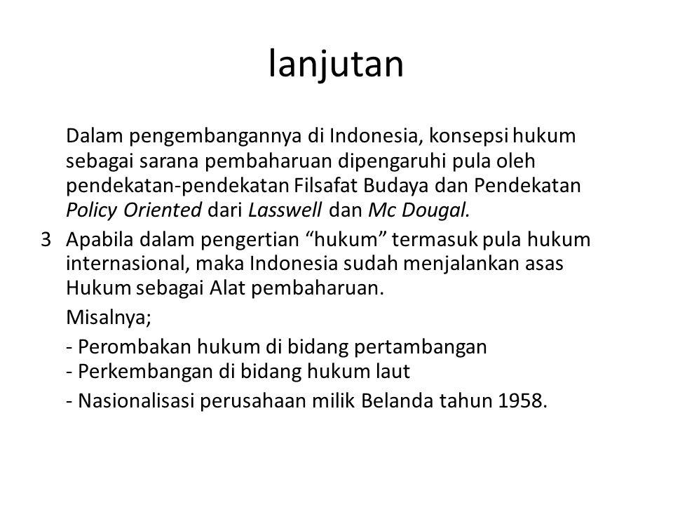 lanjutan Dalam pengembangannya di Indonesia, konsepsi hukum sebagai sarana pembaharuan dipengaruhi pula oleh pendekatan-pendekatan Filsafat Budaya dan