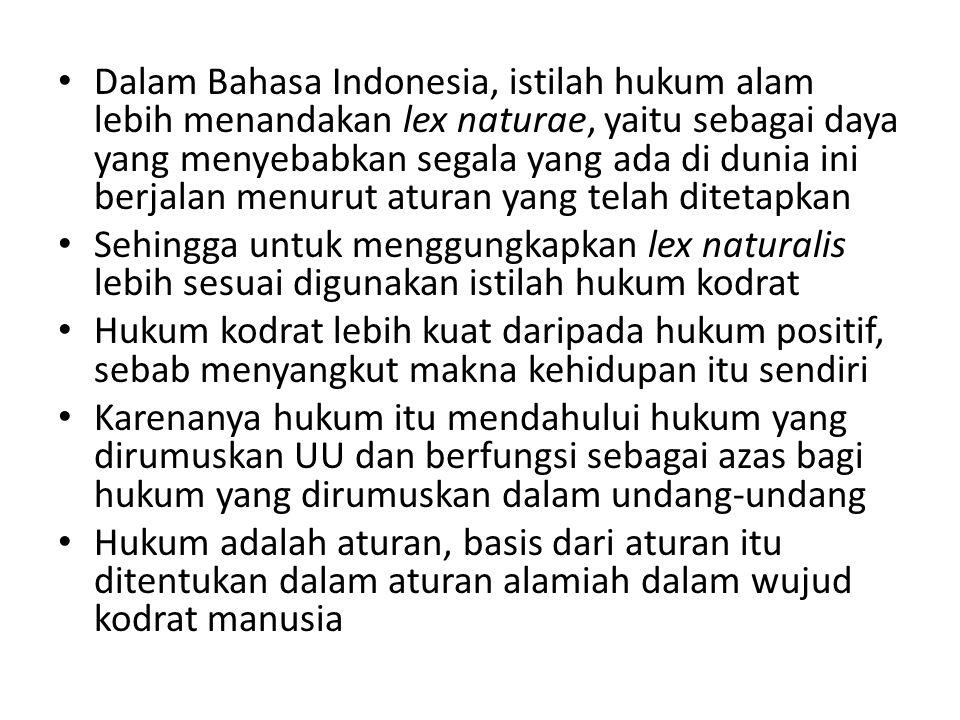 Dalam Bahasa Indonesia, istilah hukum alam lebih menandakan lex naturae, yaitu sebagai daya yang menyebabkan segala yang ada di dunia ini berjalan men