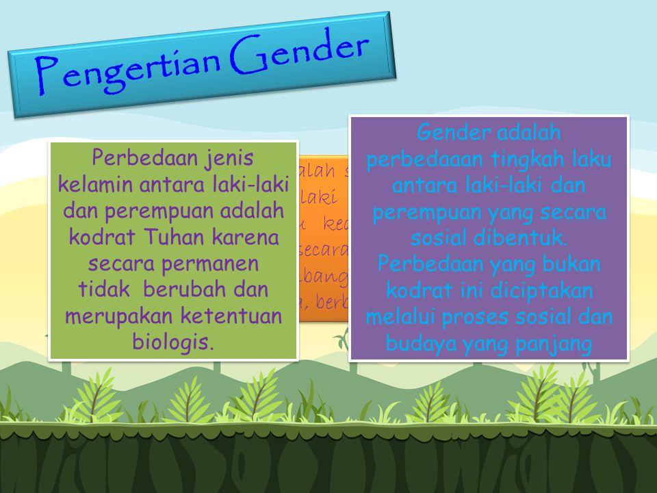 Pengertian Gender kesetaraan gender adalah suatu keadaan di mana perempuan dan laki-laki sama-sama menikmati status, kondisi, atau kedudukan yang setara, sehingga terwujud secara penuh hak-hak dan potensinya bagi pembangunan di segala aspek kehidupan berkeluarga, berbangsa dan bernegara.