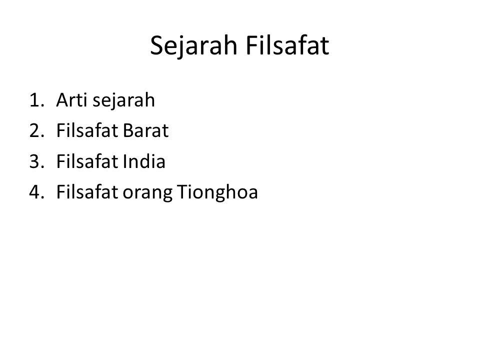 Sejarah Filsafat 1.Arti sejarah 2.Filsafat Barat 3.Filsafat India 4.Filsafat orang Tionghoa