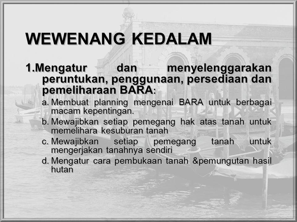 WEWENANG KEDALAM 1.Mengatur dan menyelenggarakan peruntukan, penggunaan, persediaan dan pemeliharaan BARA : a.Membuat planning mengenai BARA untuk berbagai macam kepentingan.