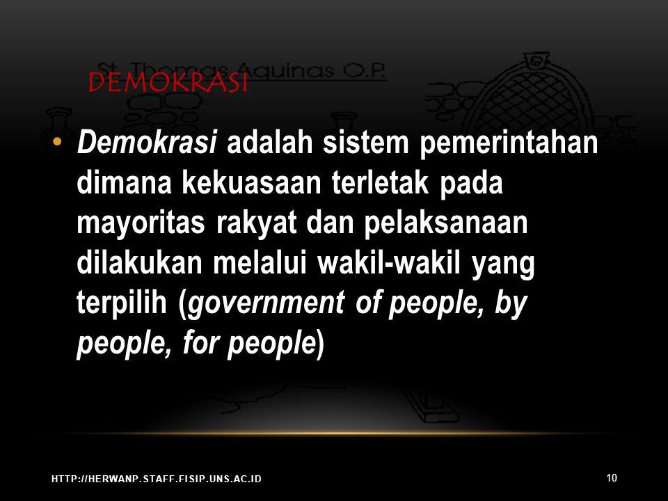 DEMOKRASI HTTP://HERWANP.STAFF.FISIP.UNS.AC.ID Demokrasi adalah sistem pemerintahan dimana kekuasaan terletak pada mayoritas rakyat dan pelaksanaan dilakukan melalui wakil-wakil yang terpilih ( government of people, by people, for people ) 10