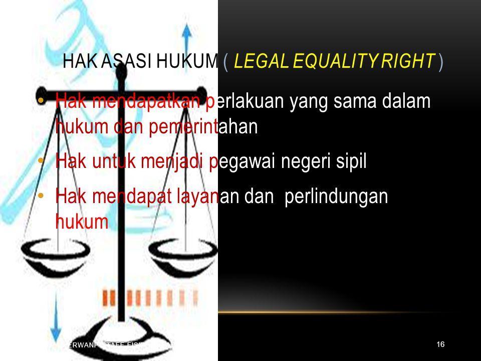 HAK ASASI HUKUM ( LEGAL EQUALITY RIGHT ) HTTP://HERWANP.STAFF.FISIP.UNS.AC.ID Hak mendapatkan perlakuan yang sama dalam hukum dan pemerintahan Hak untuk menjadi pegawai negeri sipil Hak mendapat layanan dan perlindungan hukum 16