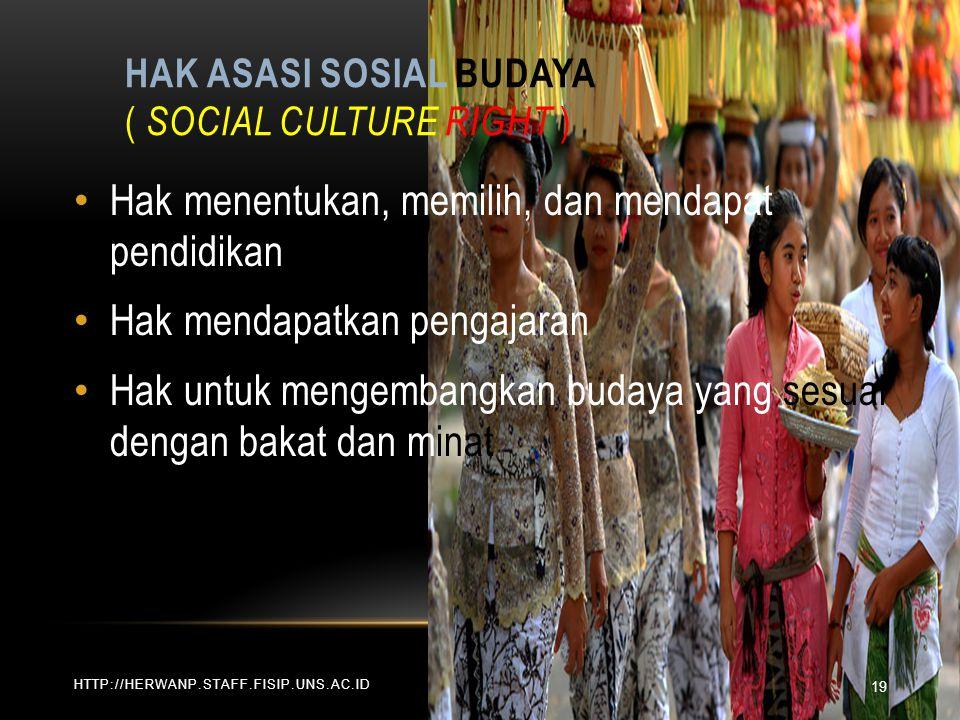 HAK ASASI SOSIAL BUDAYA ( SOCIAL CULTURE RIGHT ) HTTP://HERWANP.STAFF.FISIP.UNS.AC.ID Hak menentukan, memilih, dan mendapat pendidikan Hak mendapatkan pengajaran Hak untuk mengembangkan budaya yang sesuai dengan bakat dan minat 19