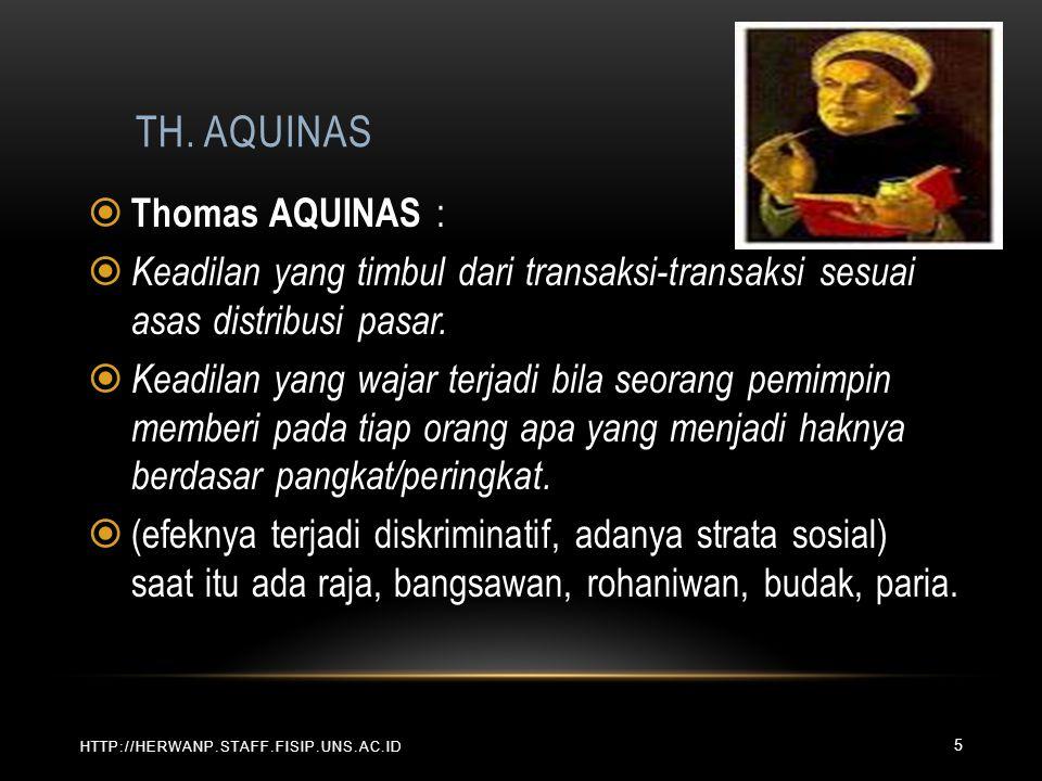 TH. AQUINAS HTTP://HERWANP.STAFF.FISIP.UNS.AC.ID  Thomas AQUINAS :  Keadilan yang timbul dari transaksi-transaksi sesuai asas distribusi pasar.  Ke