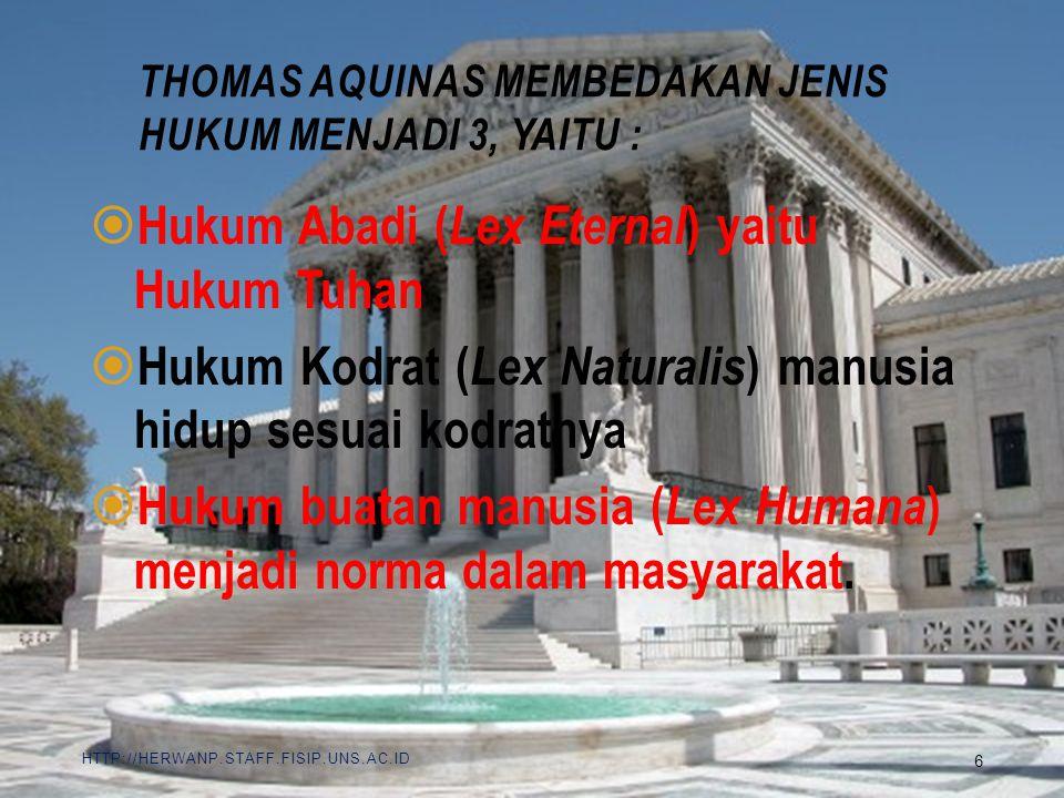 THOMAS AQUINAS MEMBEDAKAN JENIS HUKUM MENJADI 3, YAITU : HTTP://HERWANP.STAFF.FISIP.UNS.AC.ID  Hukum Abadi ( Lex Eternal ) yaitu Hukum Tuhan  Hukum