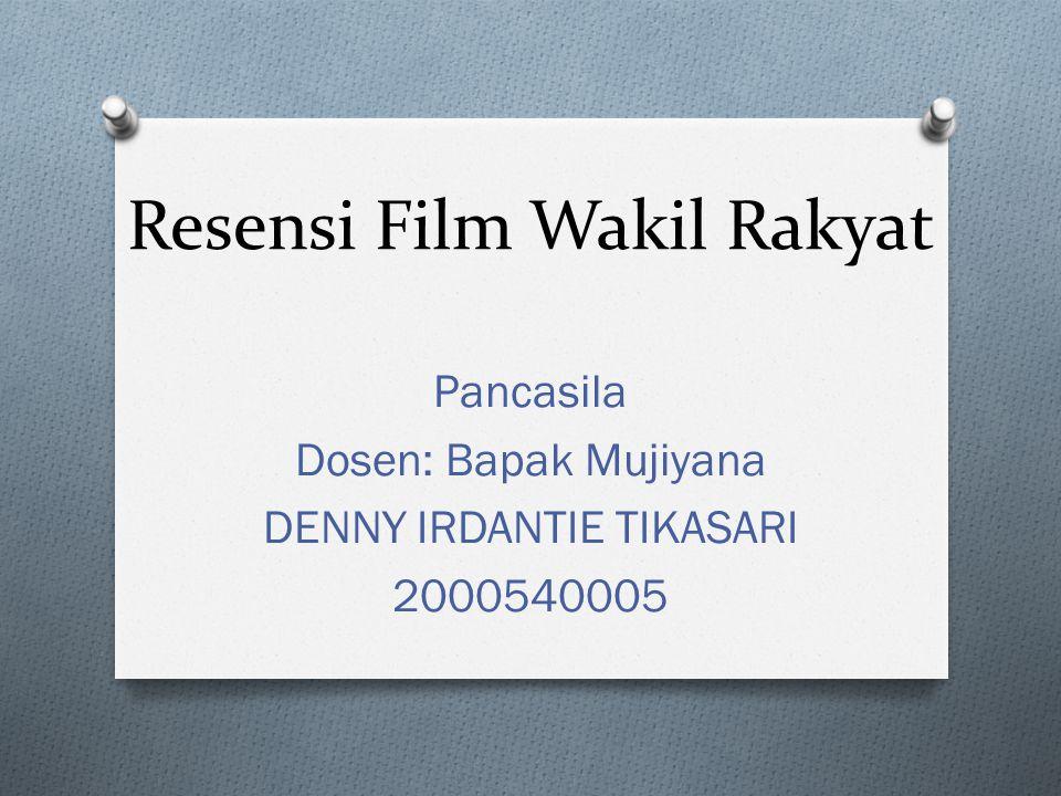 Resensi Film Wakil Rakyat Pancasila Dosen: Bapak Mujiyana DENNY IRDANTIE TIKASARI 2000540005