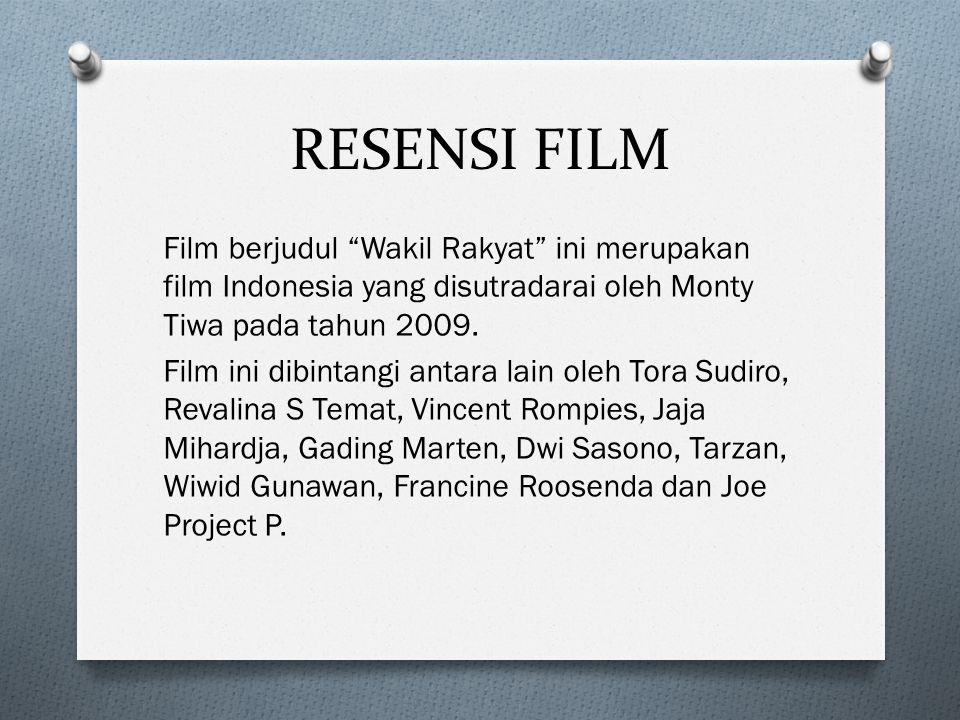 RESENSI FILM Film berjudul Wakil Rakyat ini merupakan film Indonesia yang disutradarai oleh Monty Tiwa pada tahun 2009.
