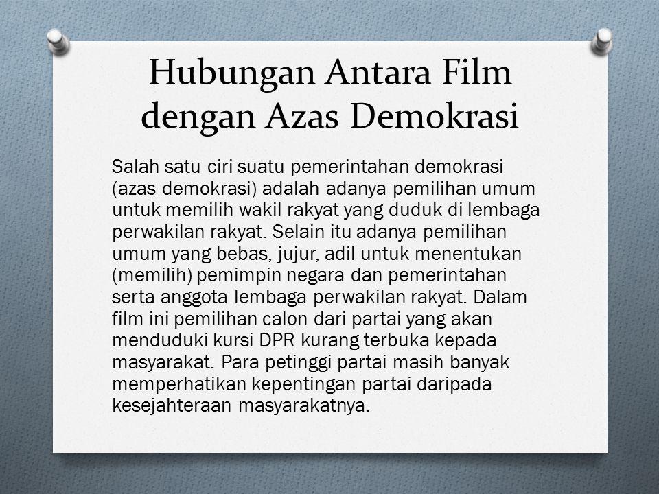 Hubungan Antara Film dengan Azas Demokrasi Salah satu ciri suatu pemerintahan demokrasi (azas demokrasi) adalah adanya pemilihan umum untuk memilih wakil rakyat yang duduk di lembaga perwakilan rakyat.