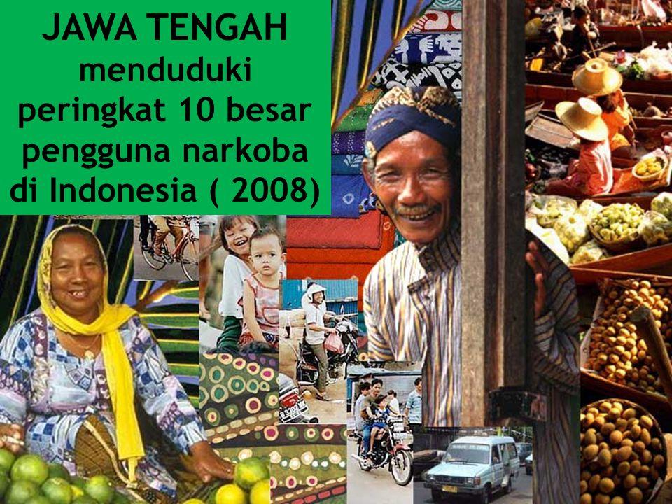 JAWA TENGAH menduduki peringkat 10 besar pengguna narkoba di Indonesia ( 2008)