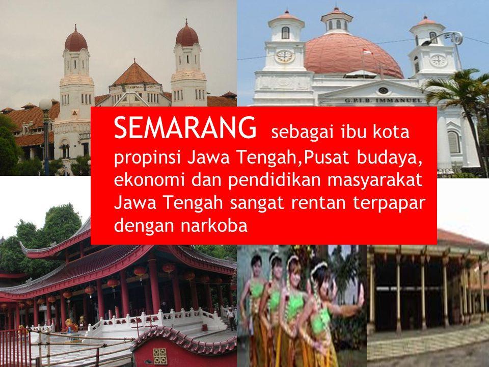 SEMARANG sebagai ibu kota propinsi Jawa Tengah,Pusat budaya, ekonomi dan pendidikan masyarakat Jawa Tengah sangat rentan terpapar dengan narkoba