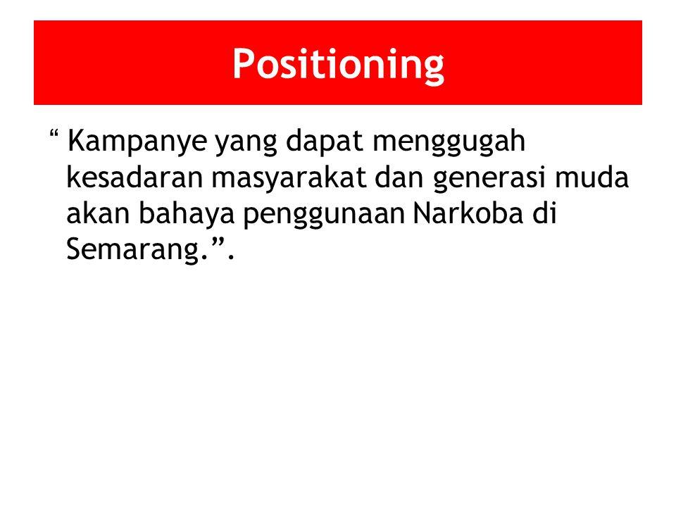 "Positioning "" Kampanye yang dapat menggugah kesadaran masyarakat dan generasi muda akan bahaya penggunaan Narkoba di Semarang.""."