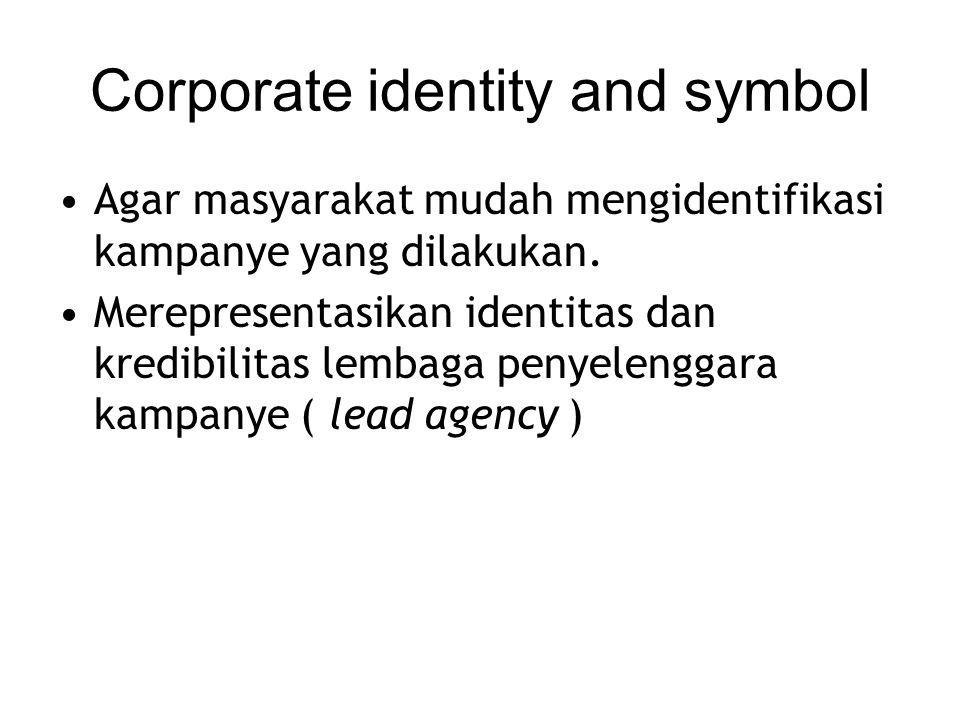 Corporate identity and symbol Agar masyarakat mudah mengidentifikasi kampanye yang dilakukan. Merepresentasikan identitas dan kredibilitas lembaga pen