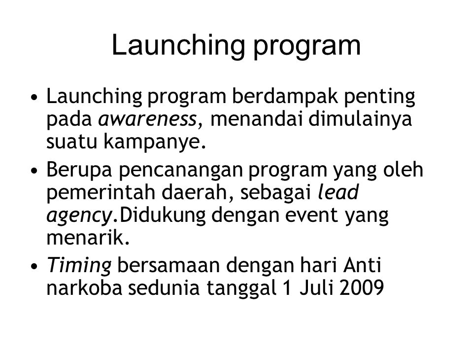 Launching program Launching program berdampak penting pada awareness, menandai dimulainya suatu kampanye. Berupa pencanangan program yang oleh pemerin