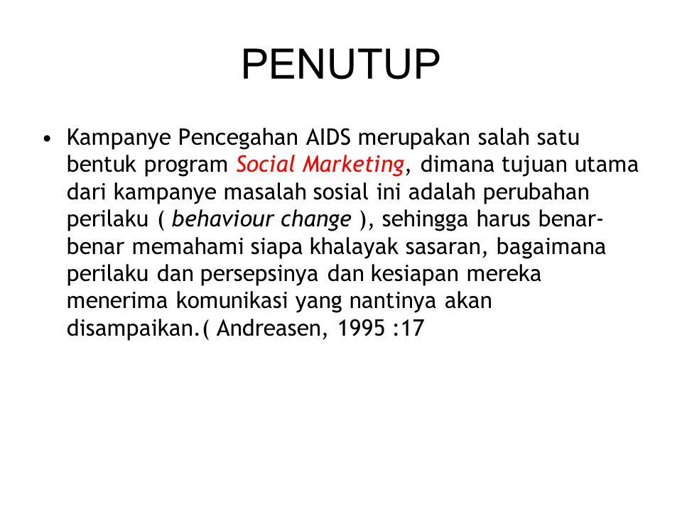 PENUTUP Kampanye Pencegahan AIDS merupakan salah satu bentuk program Social Marketing, dimana tujuan utama dari kampanye masalah sosial ini adalah per