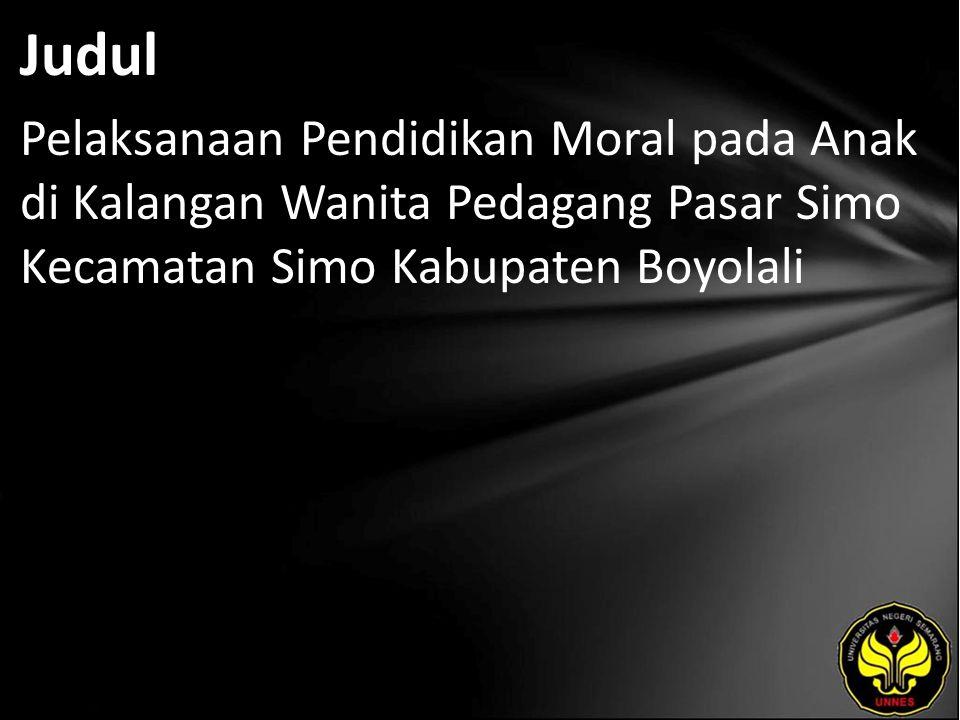 Judul Pelaksanaan Pendidikan Moral pada Anak di Kalangan Wanita Pedagang Pasar Simo Kecamatan Simo Kabupaten Boyolali