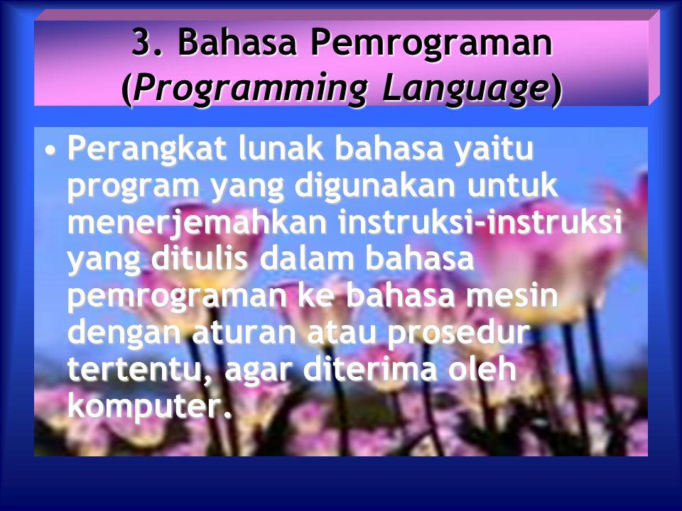 3. Bahasa Pemrograman (Programming Language) Perangkat lunak bahasa yaitu program yang digunakan untuk menerjemahkan instruksi-instruksi yang ditulis