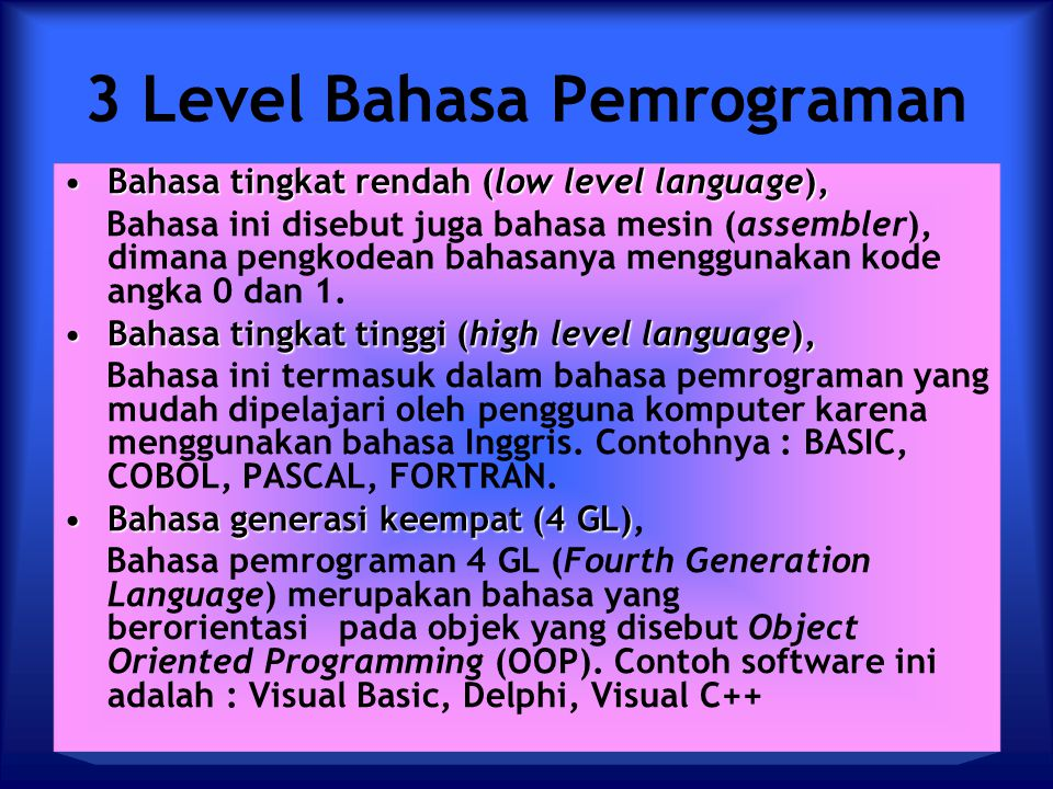 3 Level Bahasa Pemrograman Bahasa tingkat rendah (low level language),Bahasa tingkat rendah (low level language), Bahasa ini disebut juga bahasa mesin