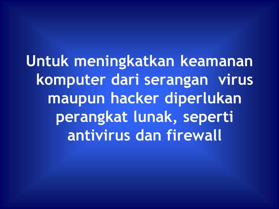 Untuk meningkatkan keamanan komputer dari serangan virus maupun hacker diperlukan perangkat lunak, seperti antivirus dan firewall