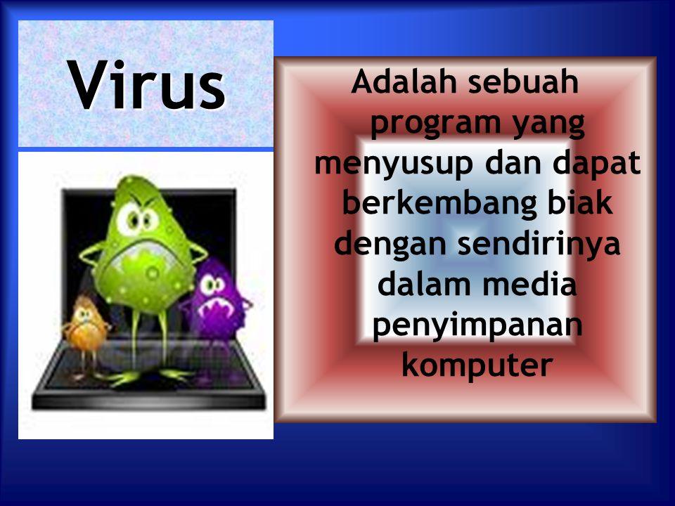 Virus Adalah sebuah program yang menyusup dan dapat berkembang biak dengan sendirinya dalam media penyimpanan komputer