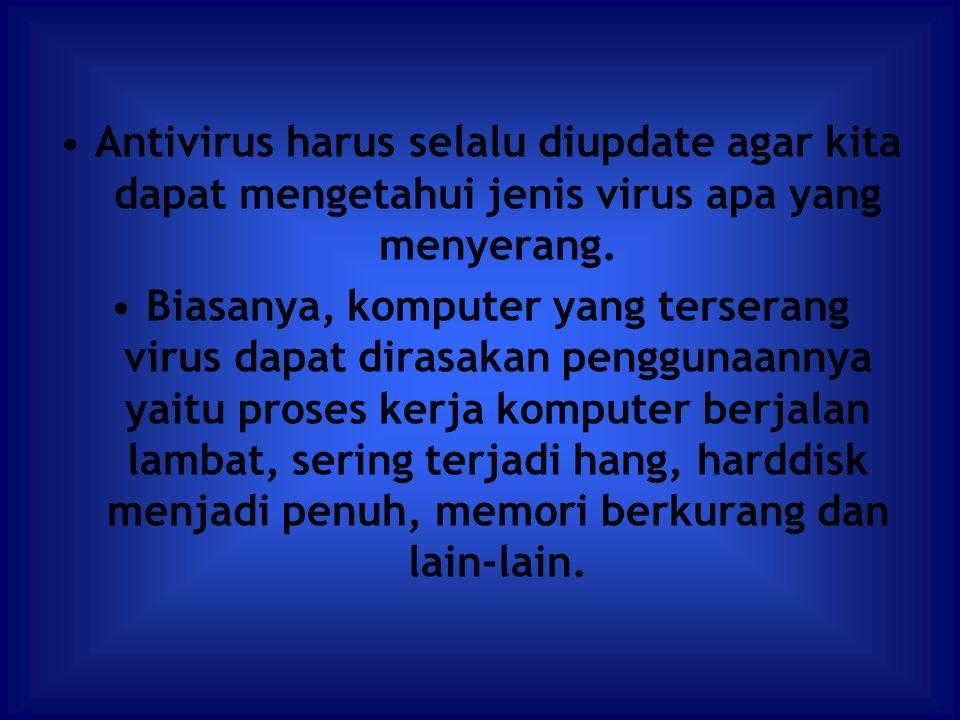 Antivirus harus selalu diupdate agar kita dapat mengetahui jenis virus apa yang menyerang. Biasanya, komputer yang terserang virus dapat dirasakan pen