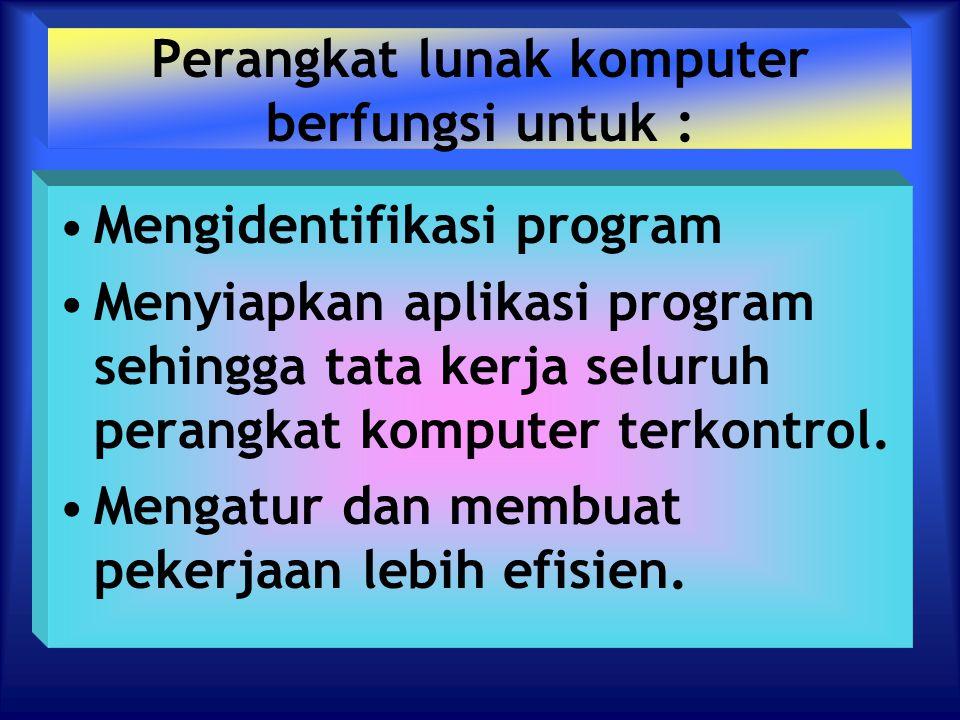 Perangkat lunak komputer berfungsi untuk : Mengidentifikasi program Menyiapkan aplikasi program sehingga tata kerja seluruh perangkat komputer terkont