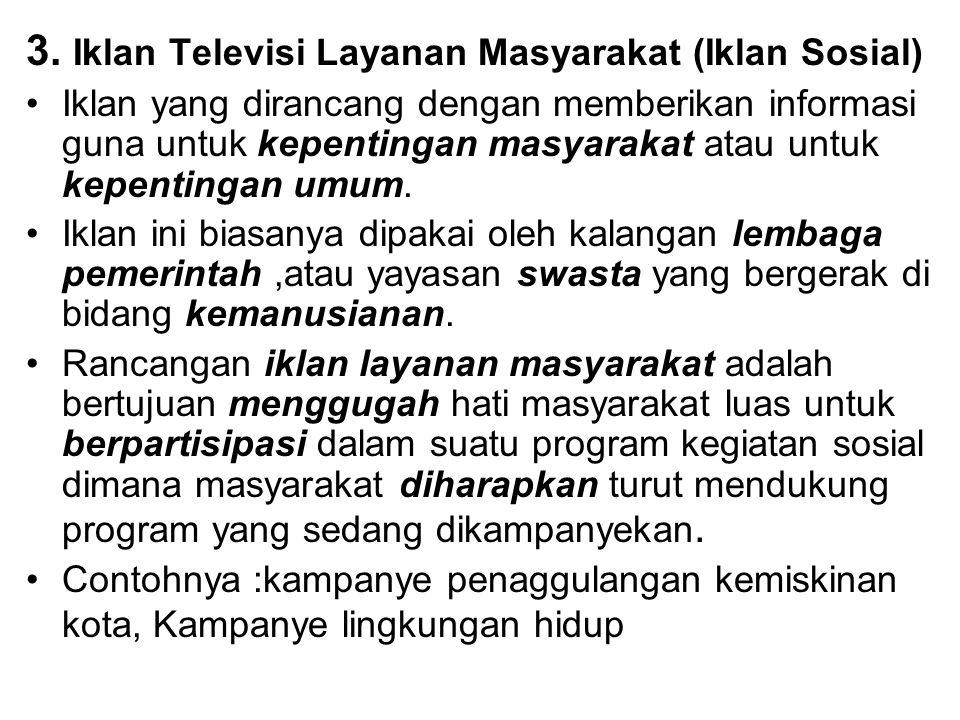 3. Iklan Televisi Layanan Masyarakat (Iklan Sosial) Iklan yang dirancang dengan memberikan informasi guna untuk kepentingan masyarakat atau untuk kepe