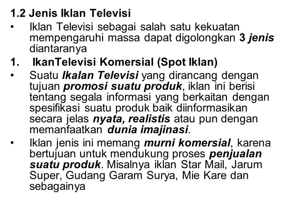 1.2 Jenis Iklan Televisi Iklan Televisi sebagai salah satu kekuatan mempengaruhi massa dapat digolongkan 3 jenis diantaranya 1.