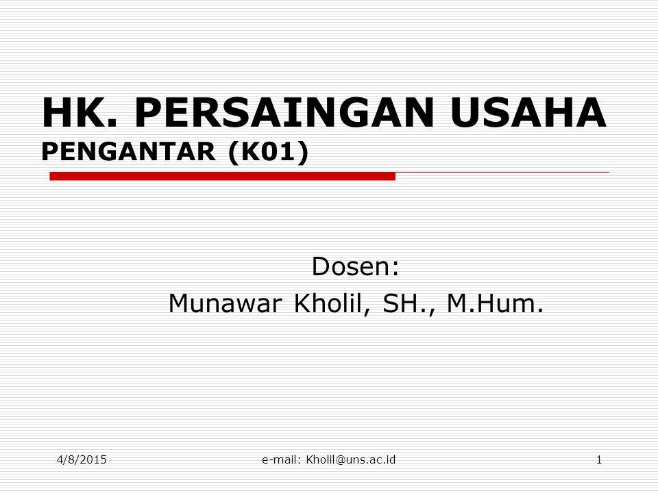 4/8/2015e-mail: Kholil@uns.ac.id2 MATERI POKOK:  PENGANTAR  SISTEM EKONOMI INDONESIA  PANDANGAN HK TENTANG PERSAINGAN USAHA  PERSAINGAN SEMPURNA DAN PERSAINGAN TIDAK SEMPURNA  KEBIJAKAN PERSAINGAN USAHA (STRUKTUR PASAR DAN BEHAVIOUR)  PENGATURAN PERSAINGAN USAHA DI INDONESIA (KOMPARASI DENGAN NEGARA LAIN)  KASUS
