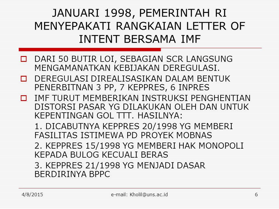 4/8/2015e-mail: Kholil@uns.ac.id6 JANUARI 1998, PEMERINTAH RI MENYEPAKATI RANGKAIAN LETTER OF INTENT BERSAMA IMF  DARI 50 BUTIR LOI, SEBAGIAN SCR LANGSUNG MENGAMANATKAN KEBIJAKAN DEREGULASI.