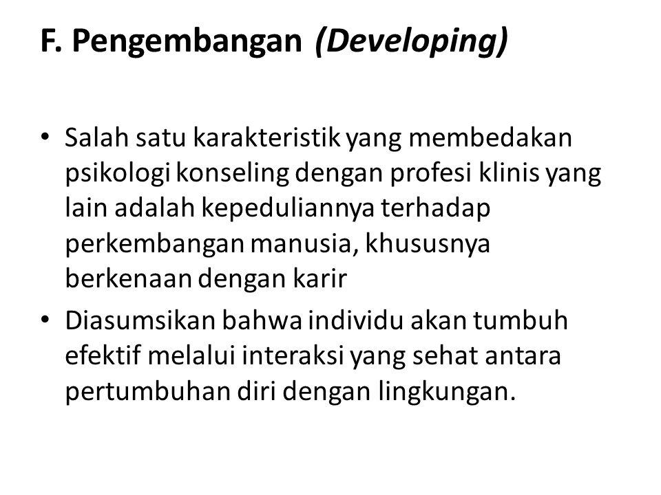 F. Pengembangan (Developing) Salah satu karakteristik yang membedakan psikologi konseling dengan profesi klinis yang lain adalah kepeduliannya terhada