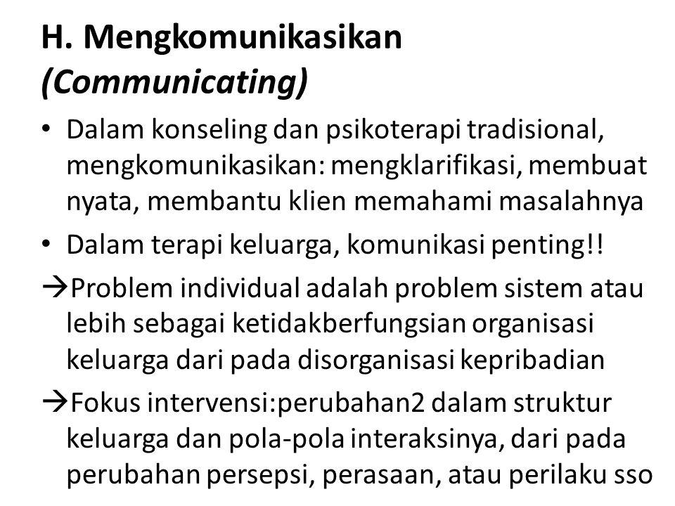 H. Mengkomunikasikan (Communicating) Dalam konseling dan psikoterapi tradisional, mengkomunikasikan: mengklarifikasi, membuat nyata, membantu klien me