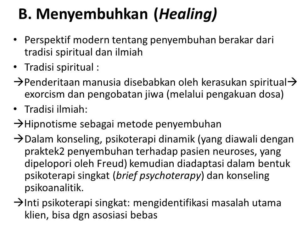 B. Menyembuhkan (Healing) Perspektif modern tentang penyembuhan berakar dari tradisi spiritual dan ilmiah Tradisi spiritual :  Penderitaan manusia di