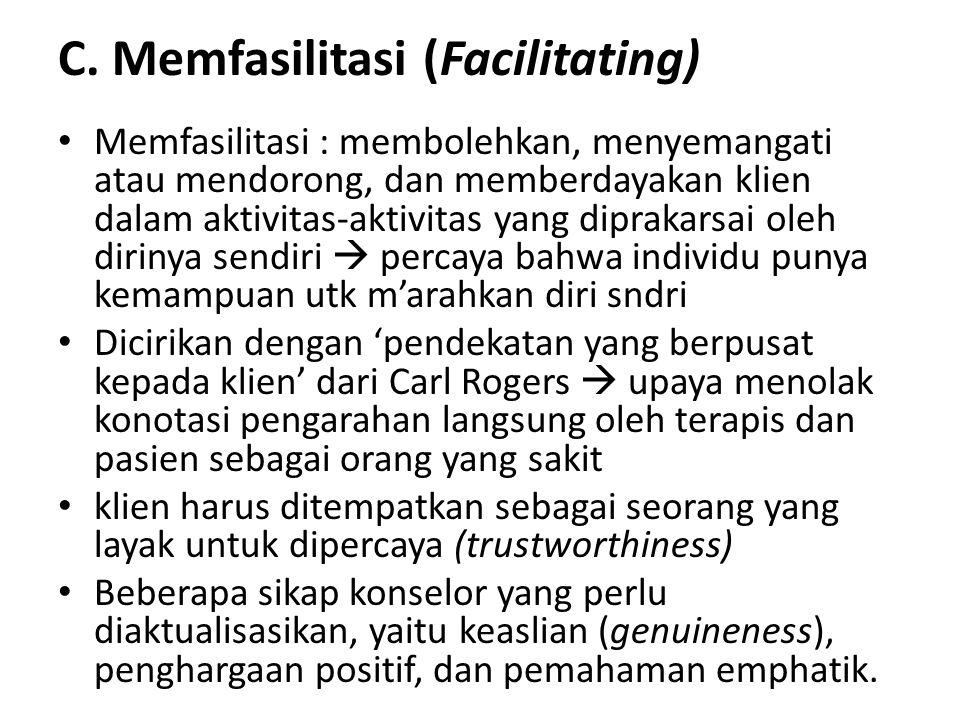 C. Memfasilitasi (Facilitating) Memfasilitasi : membolehkan, menyemangati atau mendorong, dan memberdayakan klien dalam aktivitas-aktivitas yang dipra