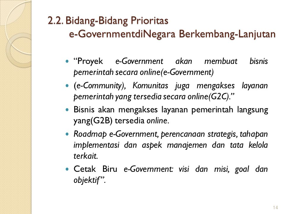 """2.2. Bidang-Bidang Prioritas e-GovernmentdiNegara Berkembang-Lanjutan """"Proyek e-Government akan membuat bisnis pemerintah secara online(e-Government)"""