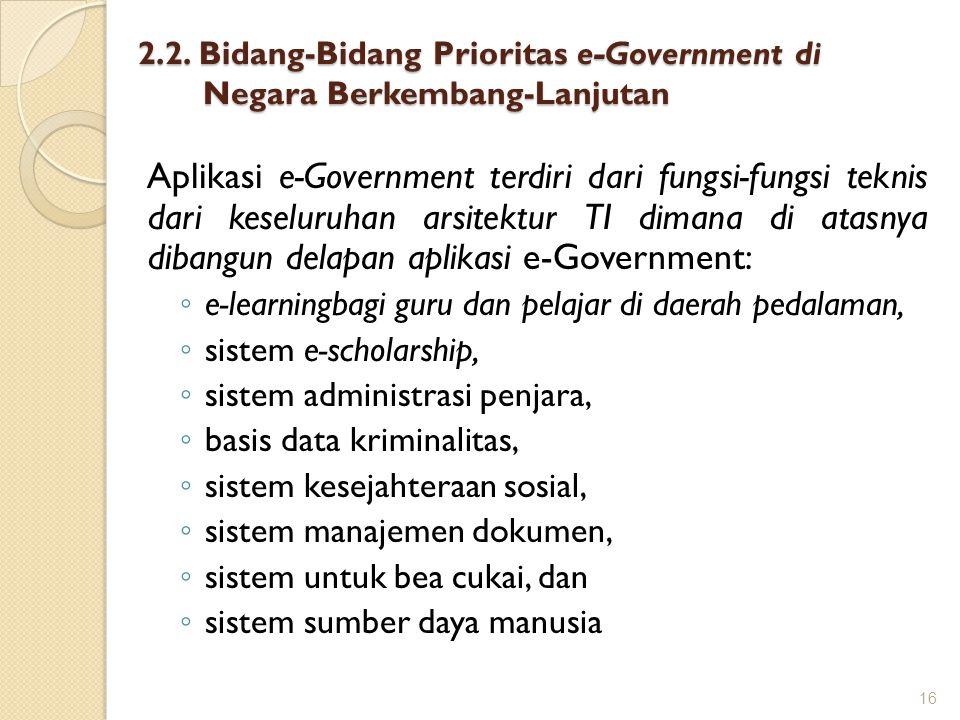 2.2. Bidang-Bidang Prioritas e-Government di Negara Berkembang-Lanjutan Aplikasi e-Government terdiri dari fungsi-fungsi teknis dari keseluruhan arsit