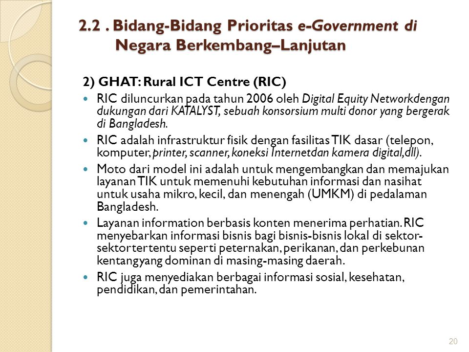 2) GHAT: Rural ICT Centre (RIC) RIC diluncurkan pada tahun 2006 oleh Digital Equity Networkdengan dukungan dari KATALYST, sebuah konsorsium multi dono