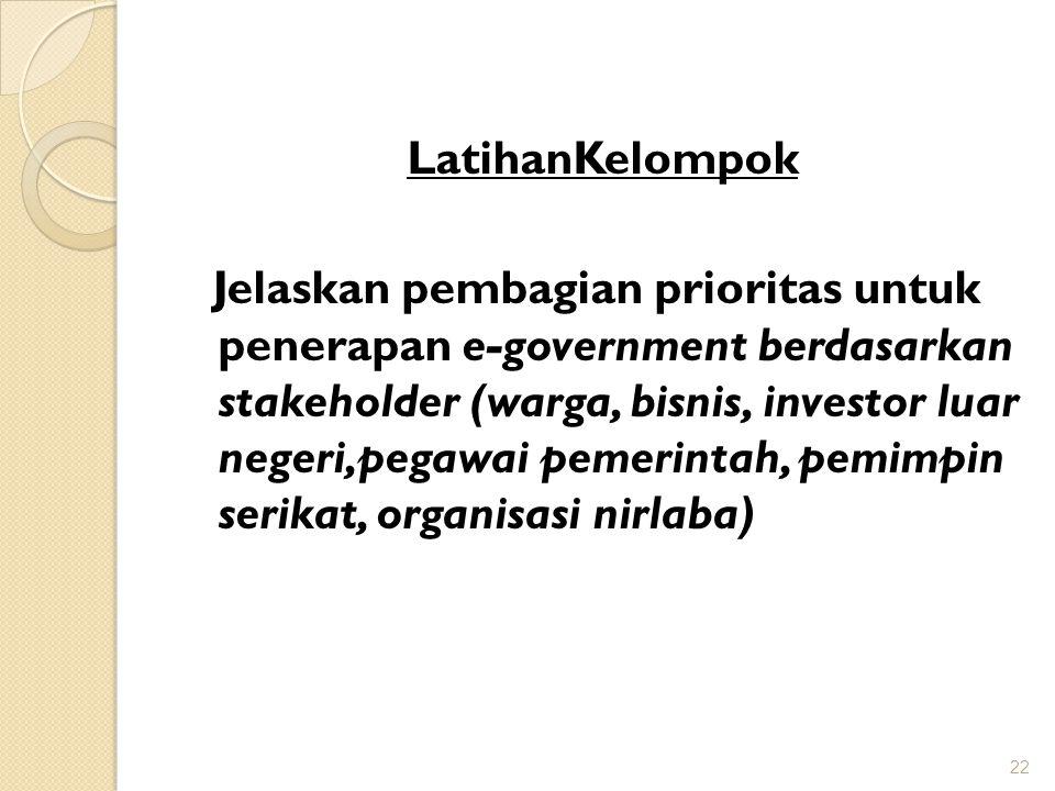 LatihanKelompok Jelaskan pembagian prioritas untuk penerapan e-government berdasarkan stakeholder (warga, bisnis, investor luar negeri,pegawai pemerin