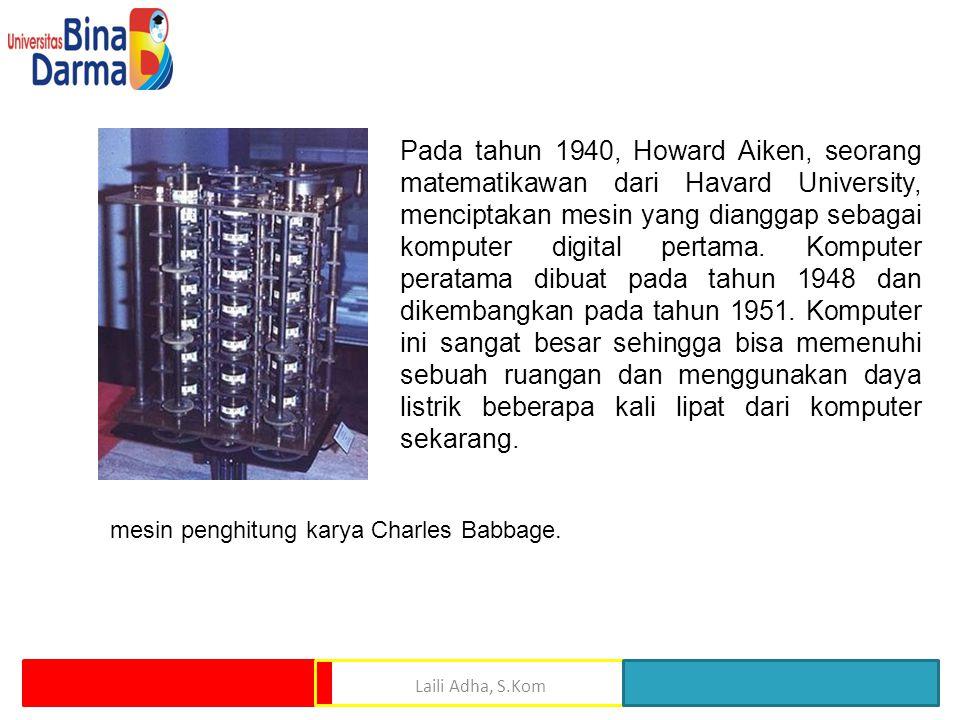 mesin penghitung karya Charles Babbage. Pada tahun 1940, Howard Aiken, seorang matematikawan dari Havard University, menciptakan mesin yang dianggap s