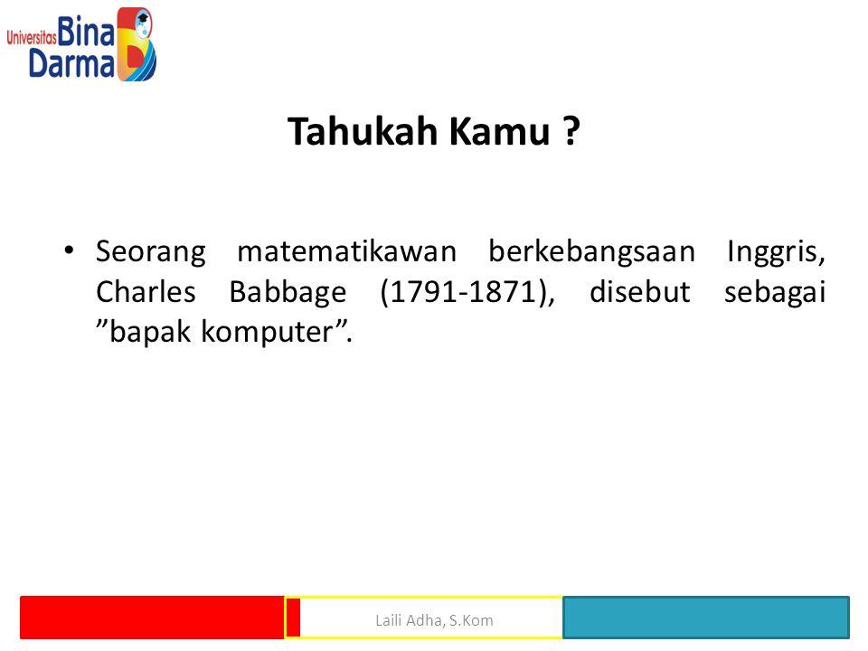 """Tahukah Kamu ? Seorang matematikawan berkebangsaan Inggris, Charles Babbage (1791-1871), disebut sebagai """"bapak komputer"""". Laili Adha, S.Kom"""