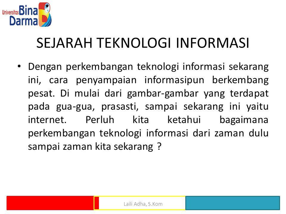 SEJARAH TEKNOLOGI INFORMASI Dengan perkembangan teknologi informasi sekarang ini, cara penyampaian informasipun berkembang pesat. Di mulai dari gambar