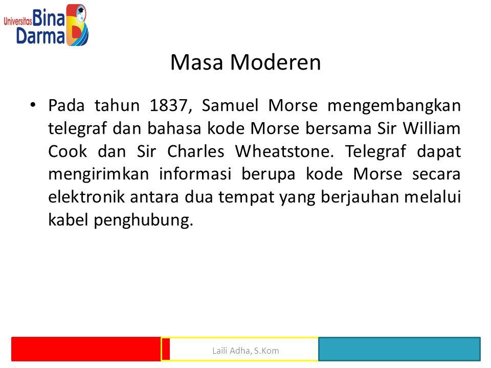 Masa Moderen Pada tahun 1837, Samuel Morse mengembangkan telegraf dan bahasa kode Morse bersama Sir William Cook dan Sir Charles Wheatstone. Telegraf